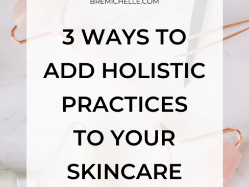 Bre Michelle Mindset Coach for Millennial Women 3 ways to add holistic practices to your skincare routine